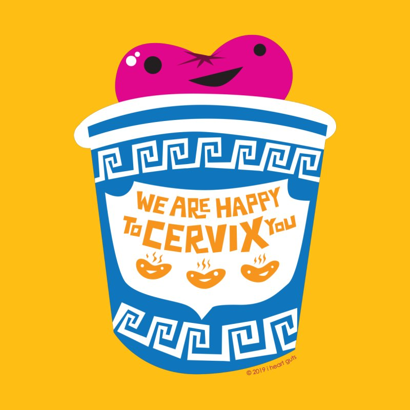 Cervix - We Are Happy to Cervix You Home Fine Art Print by I Heart Guts