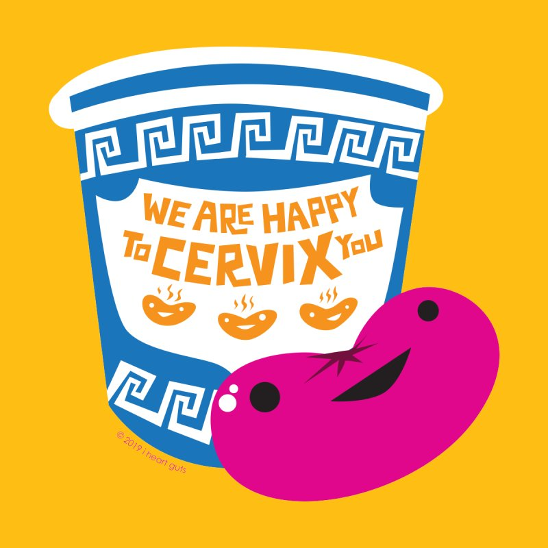 Cervix - We Are Happy to Cervix You by I Heart Guts