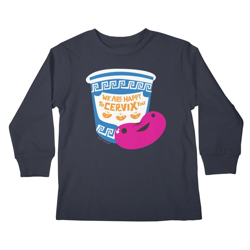Cervix - We Are Happy to Cervix You Kids Longsleeve T-Shirt by I Heart Guts