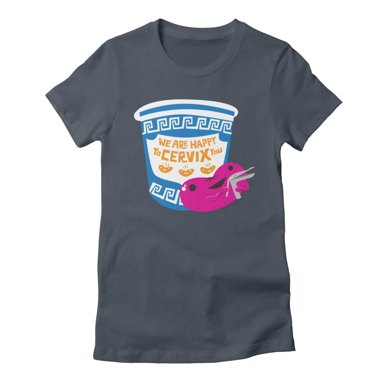 Cervix - We Are Happy to Cervix You Women's T-Shirt by I Heart Guts