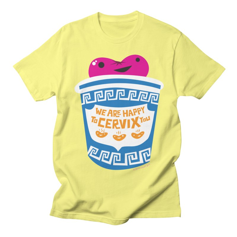 Cervix - We Are Happy to Cervix You Women's Regular Unisex T-Shirt by I Heart Guts