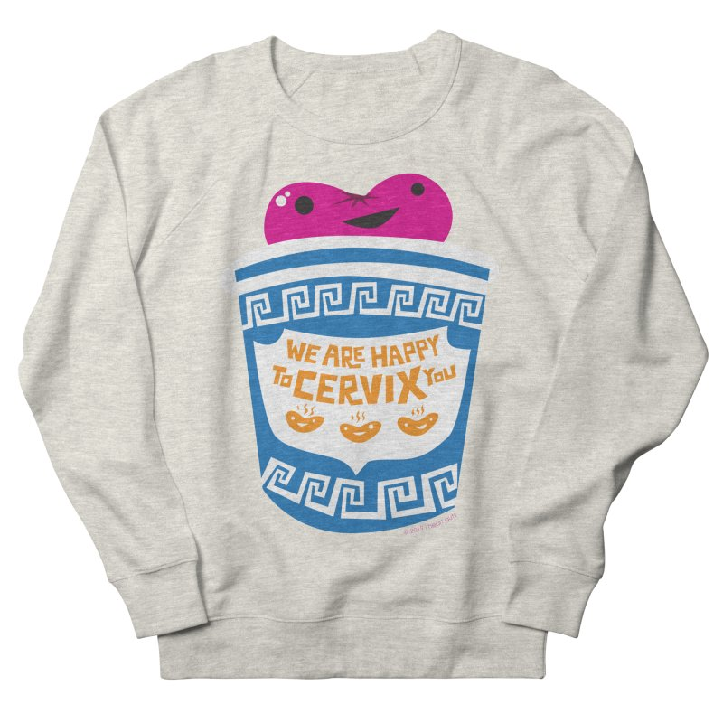 Cervix - We Are Happy to Cervix You Women's French Terry Sweatshirt by I Heart Guts
