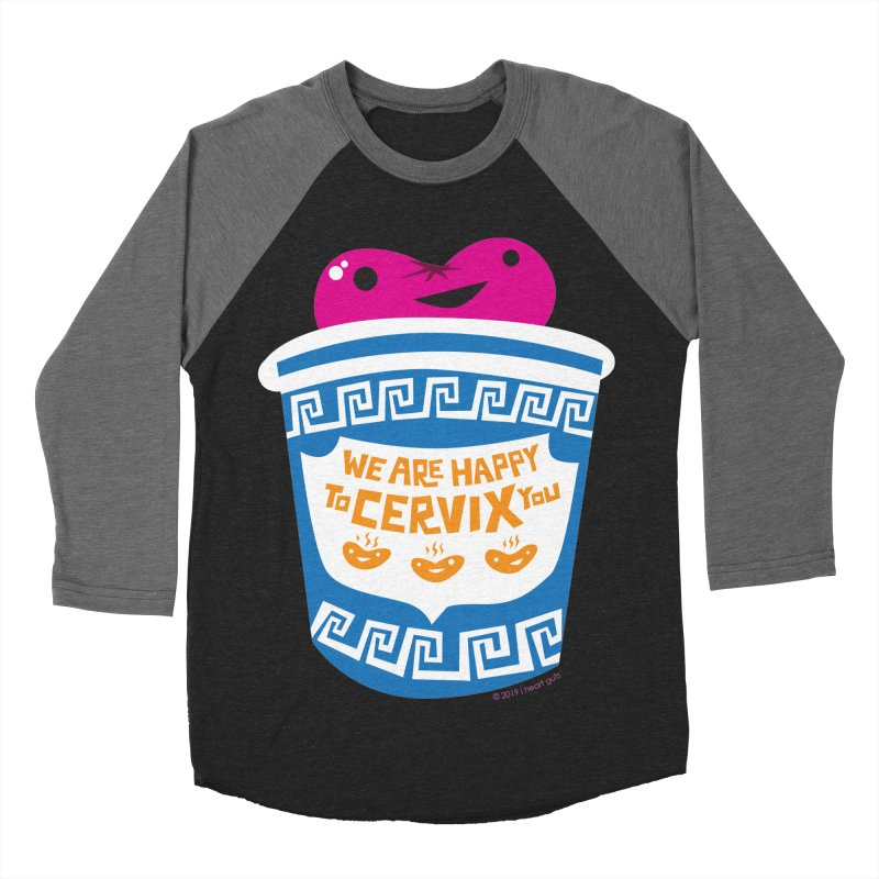 Cervix - We Are Happy to Cervix You Women's Baseball Triblend Longsleeve T-Shirt by I Heart Guts