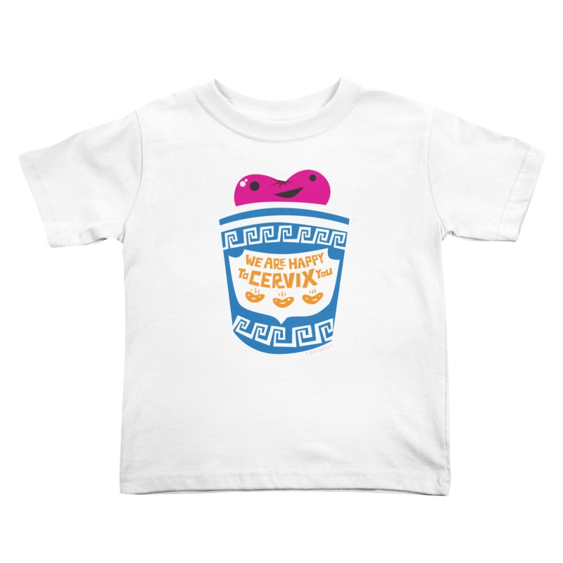 Cervix - We Are Happy to Cervix You Kids Toddler T-Shirt by I Heart Guts