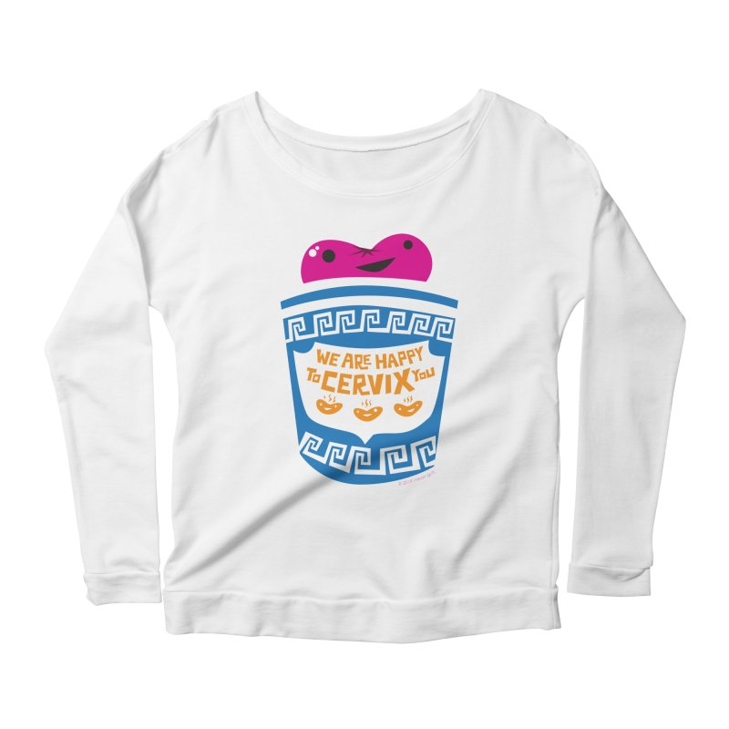 Cervix - We Are Happy to Cervix You Women's Scoop Neck Longsleeve T-Shirt by I Heart Guts
