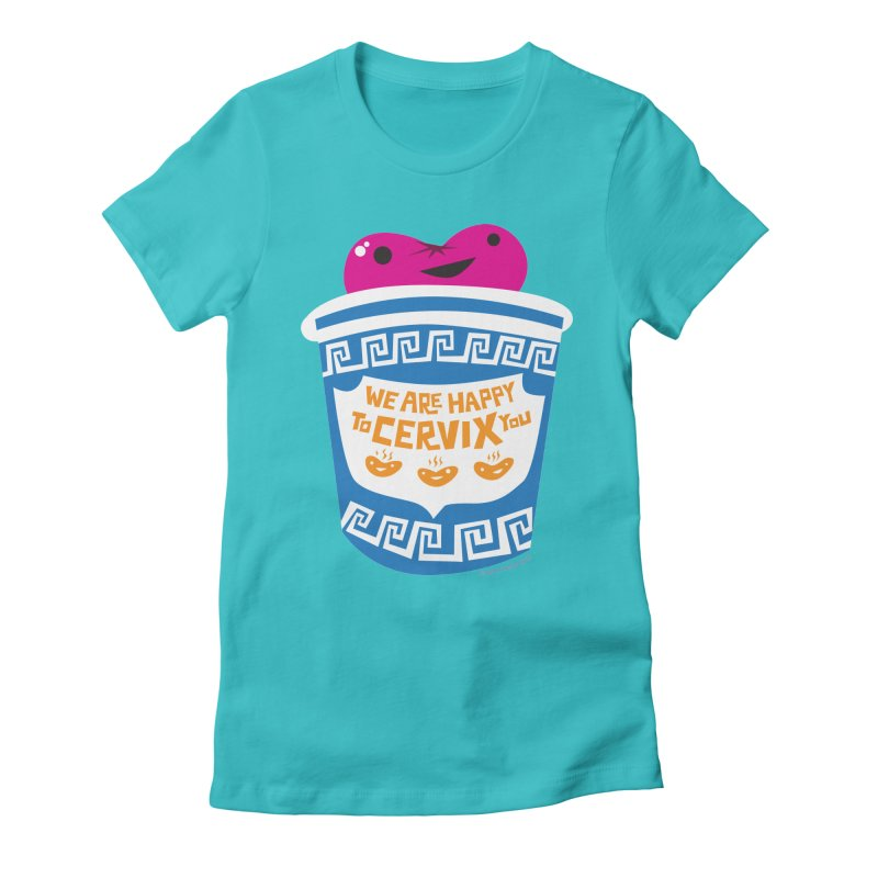 Cervix - We Are Happy to Cervix You Women's Fitted T-Shirt by I Heart Guts