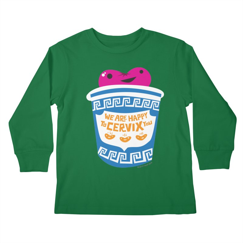We Are Happy to Cervix You Kids Longsleeve T-Shirt by I Heart Guts
