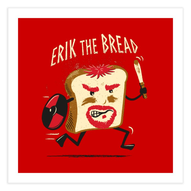 Erik the Bread Home Fine Art Print by ikado's Artist Shop
