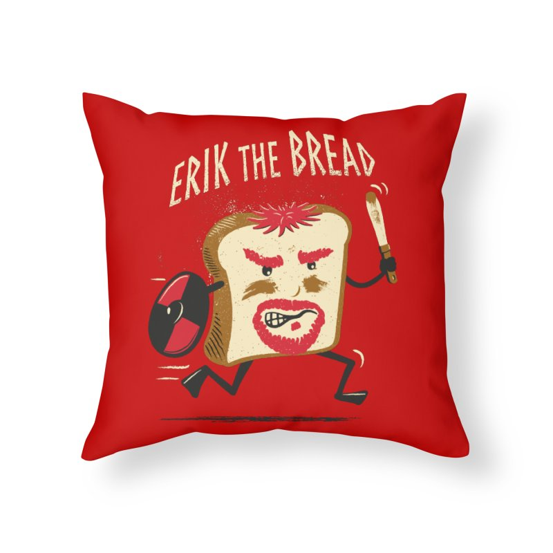 Erik the Bread Home Throw Pillow by ikado's Artist Shop