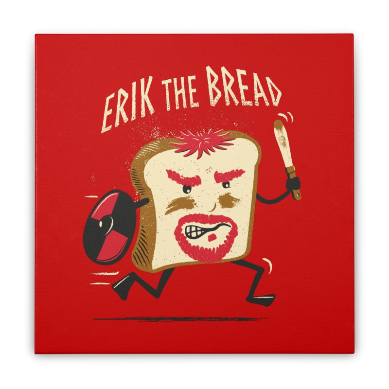 Erik the Bread Home Stretched Canvas by ikado's Artist Shop