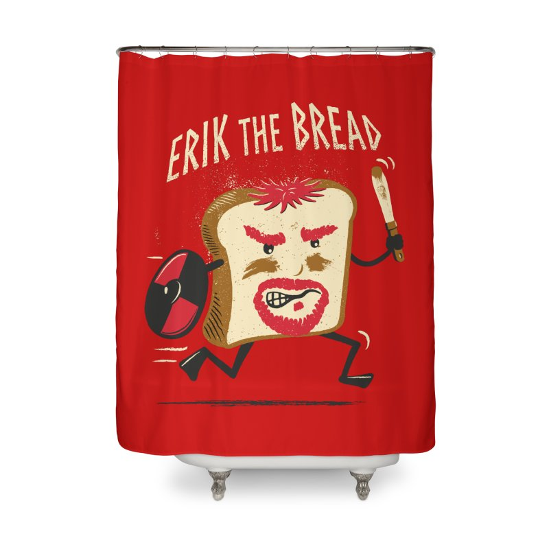 Erik the Bread Home Shower Curtain by ikado's Artist Shop