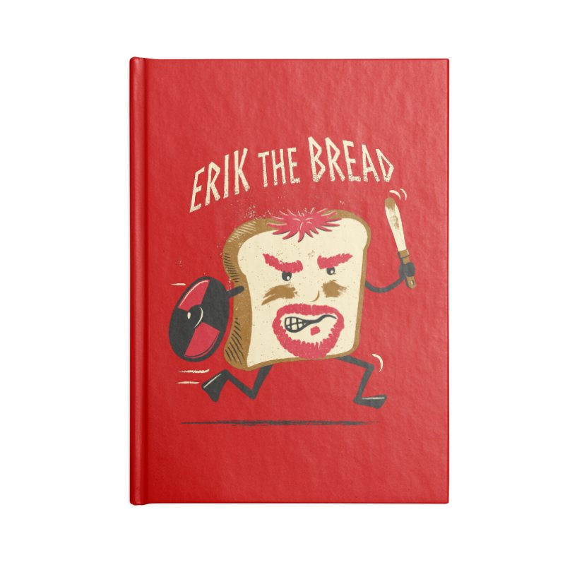Erik the Bread Accessories Lined Journal Notebook by ikado's Artist Shop