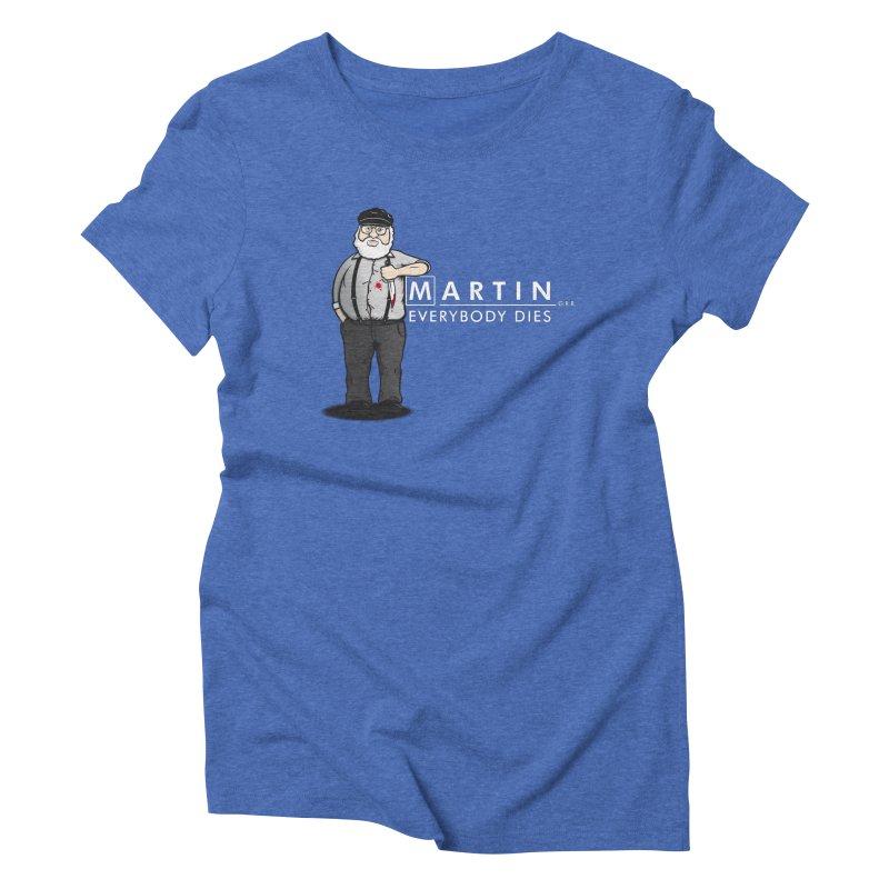 Everybody Dies Women's Triblend T-Shirt by ikado's Artist Shop