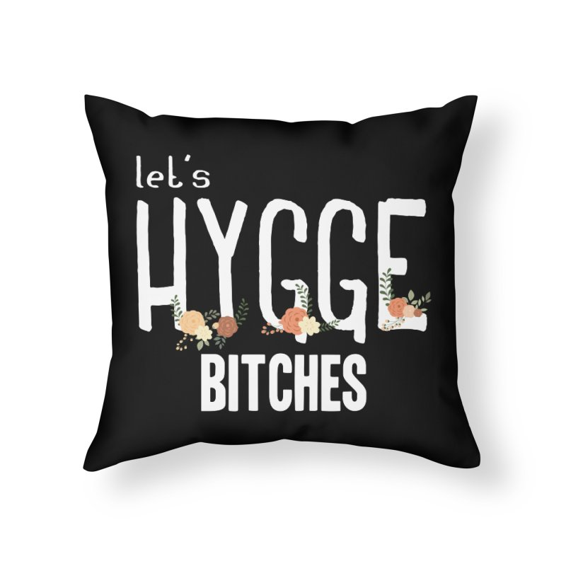 Let's Hygge bitches Home Throw Pillow by ikado's Artist Shop