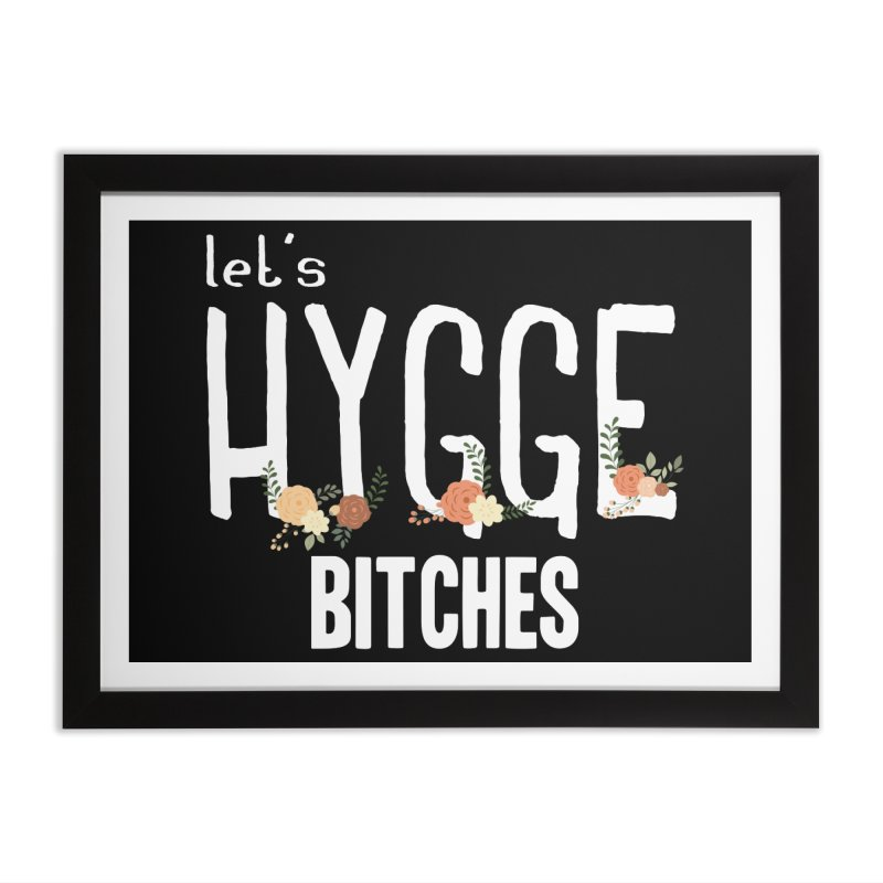 Let's Hygge bitches Home Framed Fine Art Print by ikado's Artist Shop