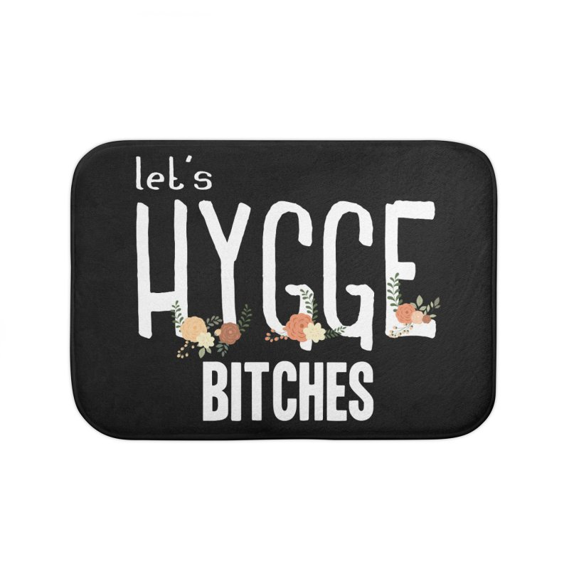 Let's Hygge bitches Home Bath Mat by ikado's Artist Shop