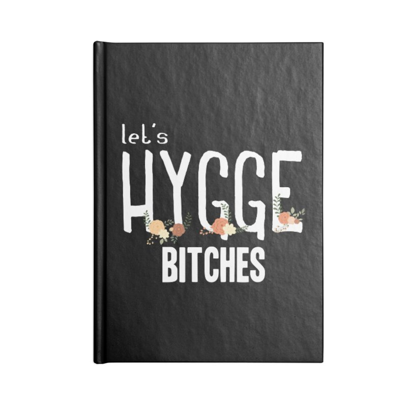 Let's Hygge bitches Accessories Notebook by ikado's Artist Shop