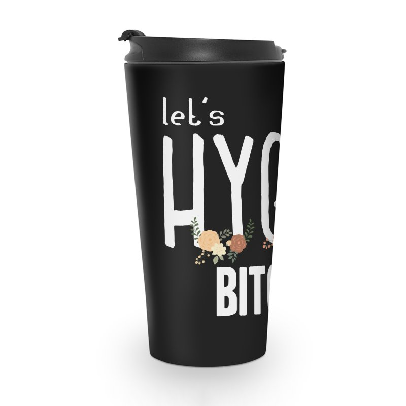 Let's Hygge bitches Accessories Travel Mug by ikado's Artist Shop