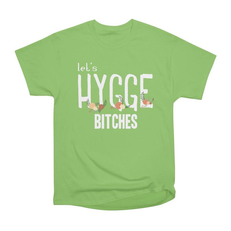 Let's Hygge bitches Women's Heavyweight Unisex T-Shirt by ikado's Artist Shop