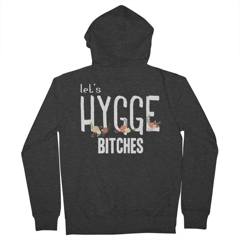 Let's Hygge bitches Women's French Terry Zip-Up Hoody by ikado's Artist Shop