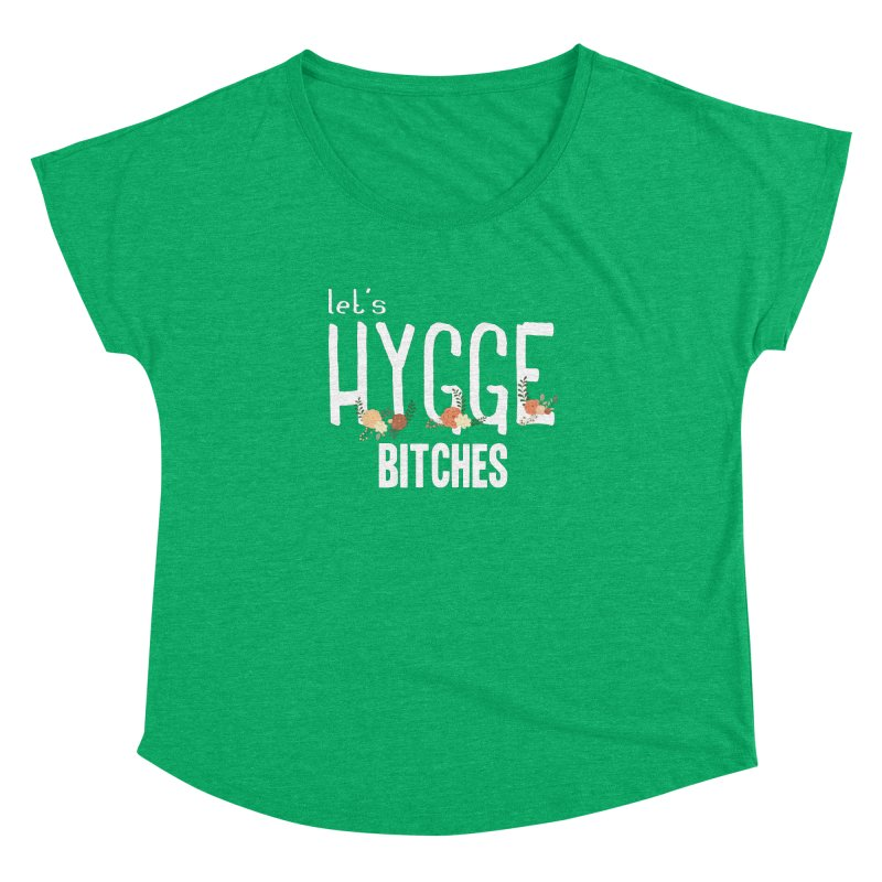 Let's Hygge bitches Women's Dolman Scoop Neck by ikado's Artist Shop