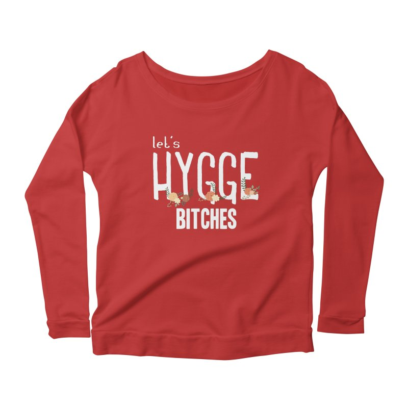 Let's Hygge bitches Women's Scoop Neck Longsleeve T-Shirt by ikado's Artist Shop
