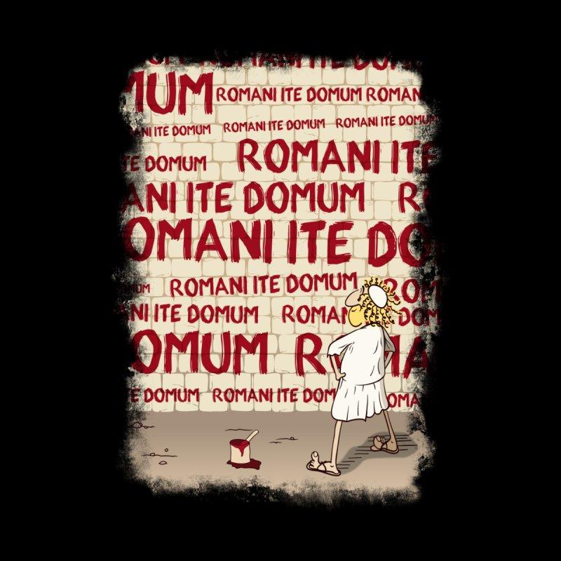 ROMANI ITE DOMUM by ikado's Artist Shop