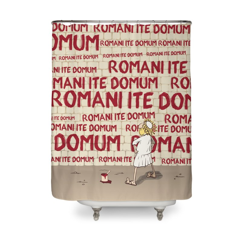 ROMANI ITE DOMUM Home Shower Curtain by ikado's Artist Shop