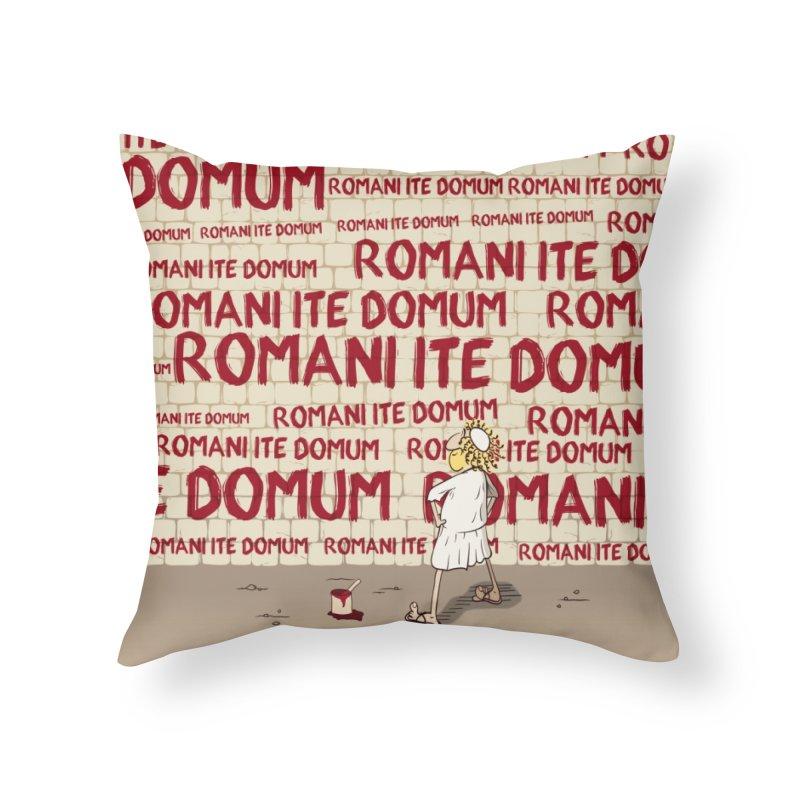 ROMANI ITE DOMUM Home Throw Pillow by ikado's Artist Shop