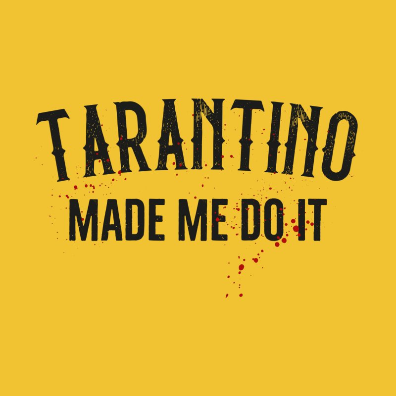 Tarantino made me do it by ikado's Artist Shop