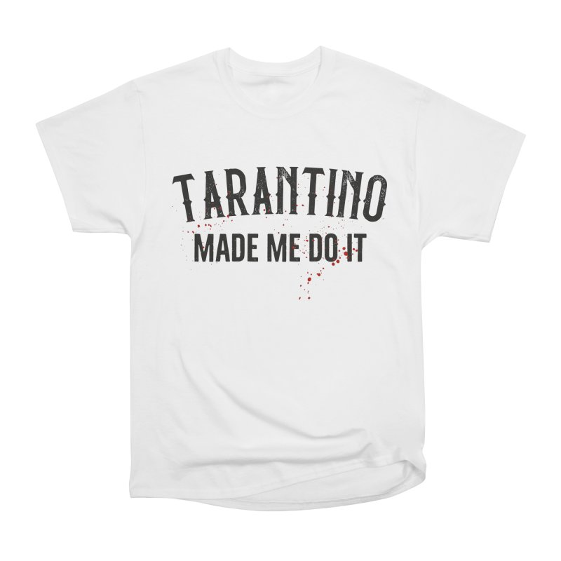 Tarantino made me do it Women's Heavyweight Unisex T-Shirt by ikado's Artist Shop