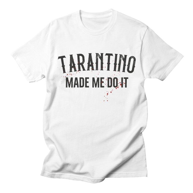 Tarantino made me do it Women's Regular Unisex T-Shirt by ikado's Artist Shop