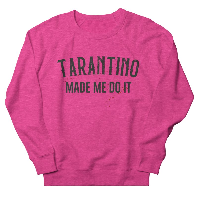 Tarantino made me do it Women's French Terry Sweatshirt by ikado's Artist Shop