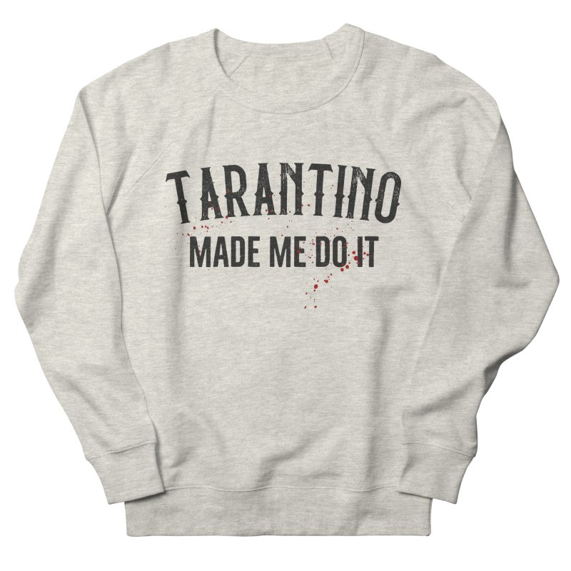 Tarantino made me do it Men's French Terry Sweatshirt by ikado's Artist Shop