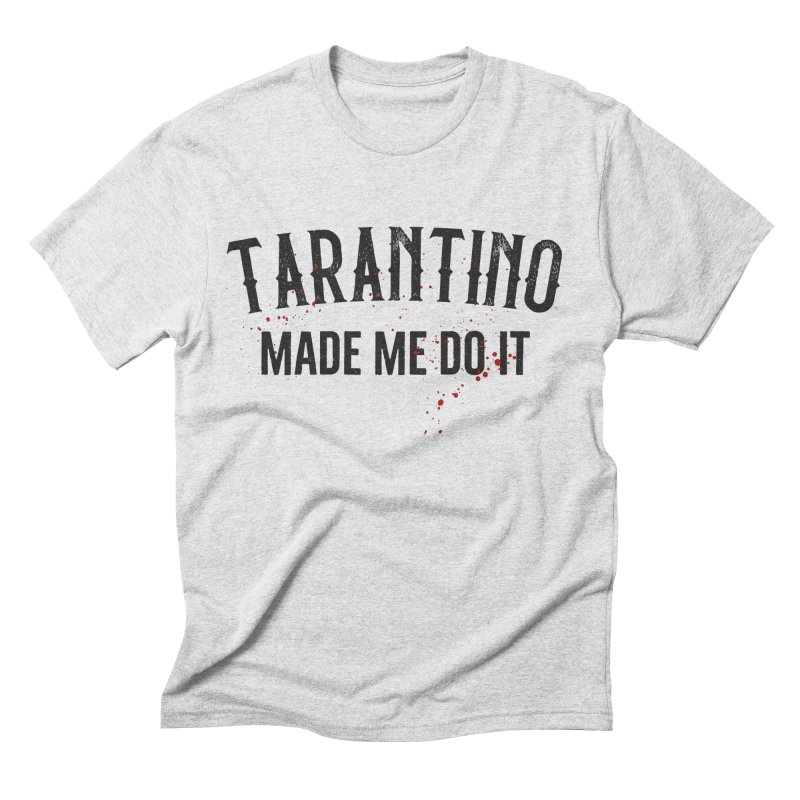 Tarantino made me do it Men's Triblend T-Shirt by ikado's Artist Shop