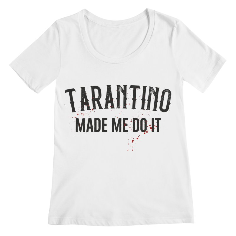 Tarantino made me do it Women's Regular Scoop Neck by ikado's Artist Shop