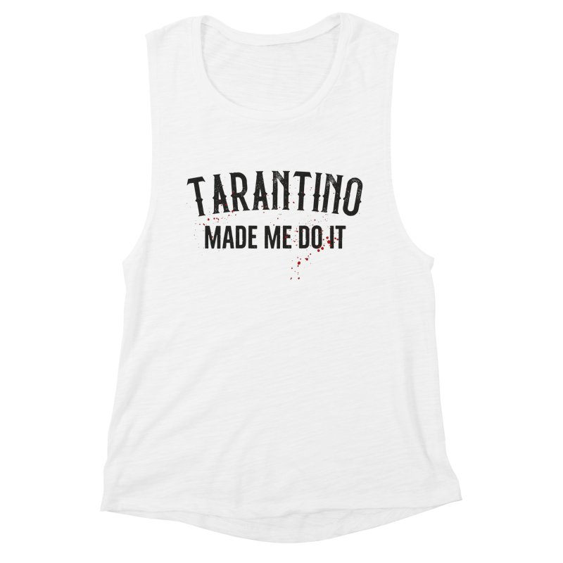 Tarantino made me do it Women's Muscle Tank by ikado's Artist Shop
