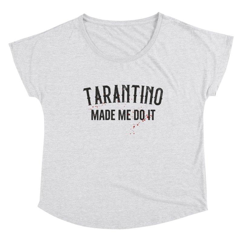 Tarantino made me do it Women's Dolman Scoop Neck by ikado's Artist Shop