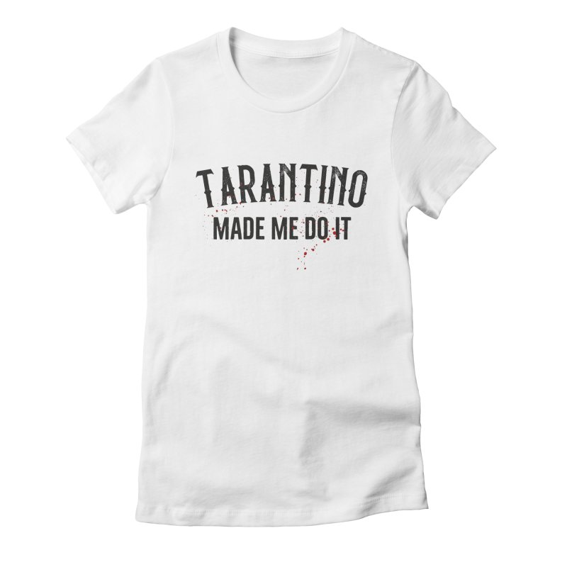 Tarantino made me do it Women's Fitted T-Shirt by ikado's Artist Shop