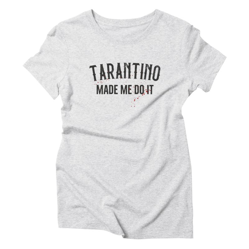 Tarantino made me do it Women's Triblend T-Shirt by ikado's Artist Shop