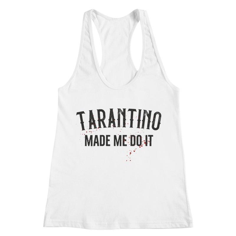 Tarantino made me do it Women's Racerback Tank by ikado's Artist Shop