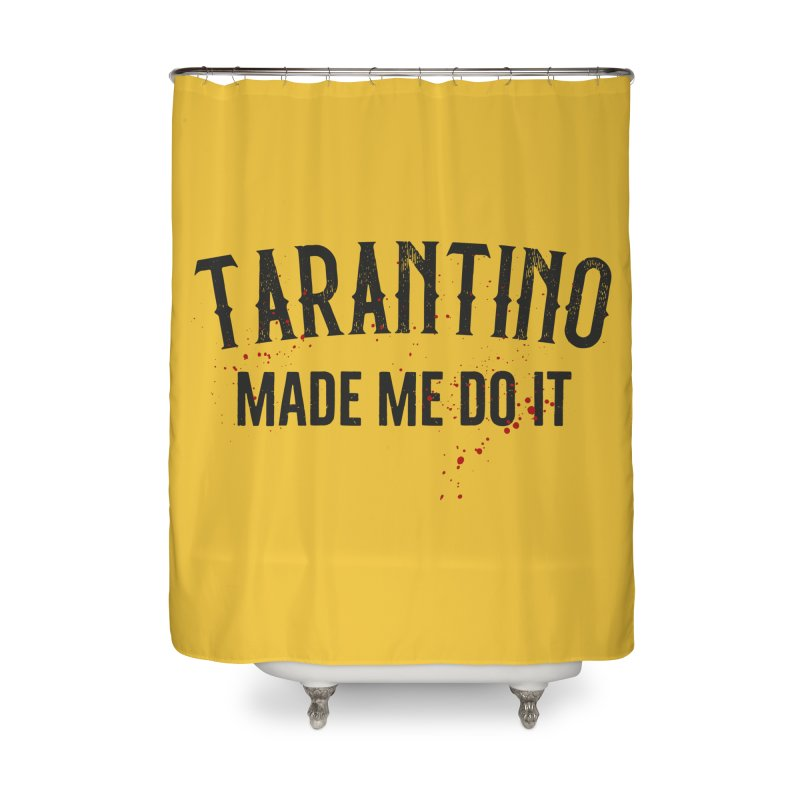 Tarantino made me do it Home Shower Curtain by ikado's Artist Shop