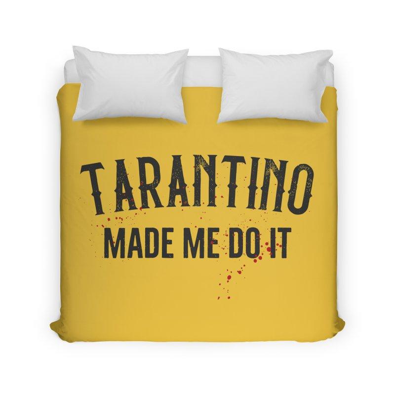 Tarantino made me do it Home Duvet by ikado's Artist Shop