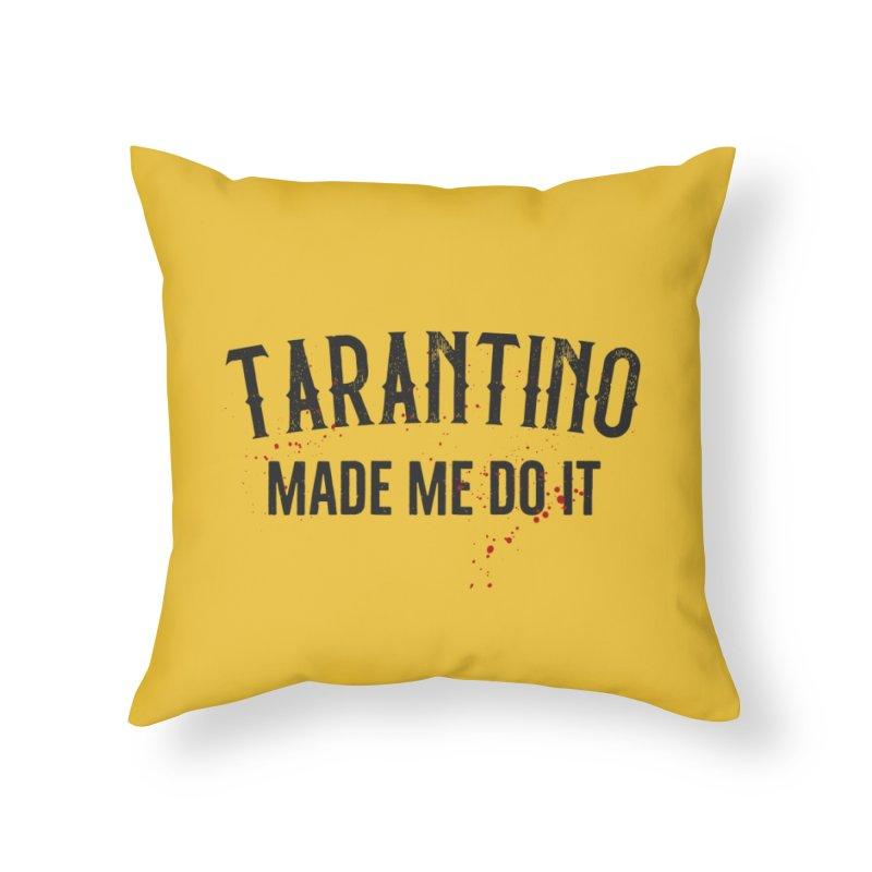 Tarantino made me do it Home Throw Pillow by ikado's Artist Shop