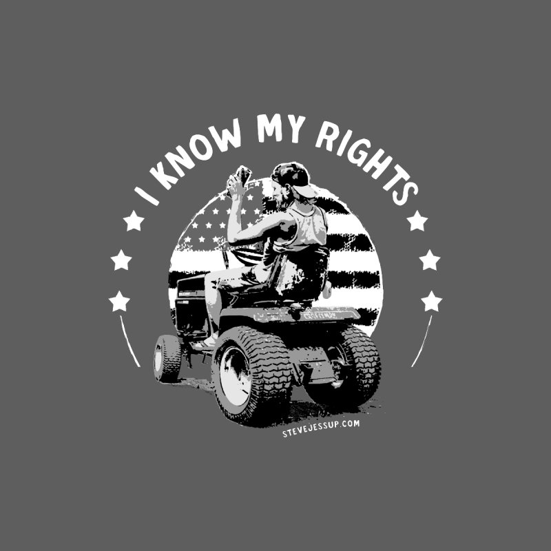I KNOW MY RIGHTS by Steve Jessup's Custom Swag