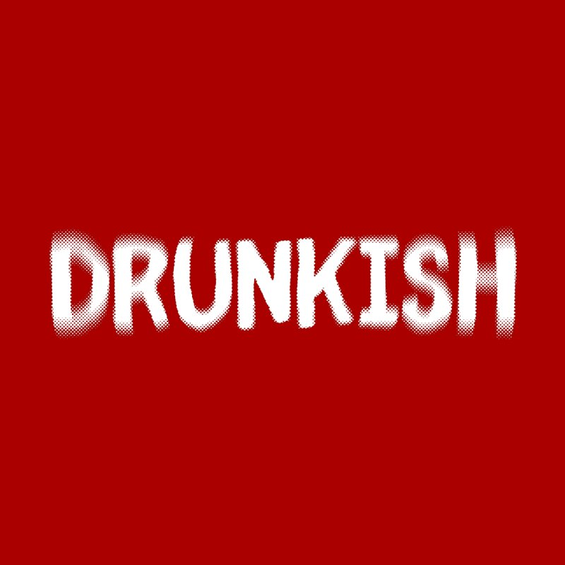 Drunkish by Steve Jessup's Custom Swag