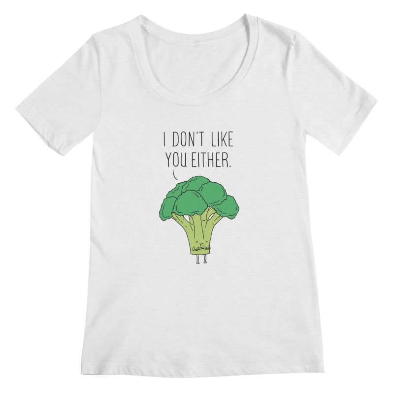 Broccoli don't like you either Women's Scoopneck by ilovedoodle's Artist Shop