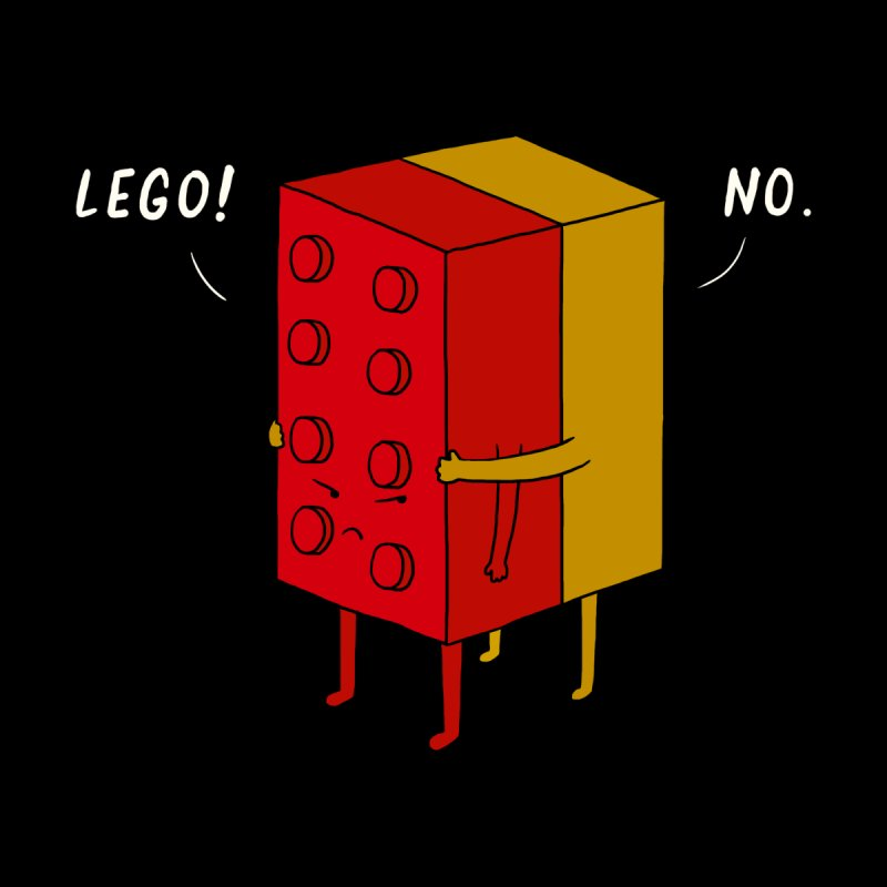 I'll Never Lego None  by ilovedoodle's Artist Shop