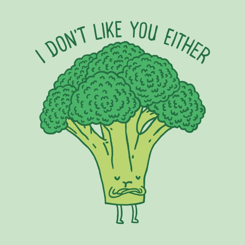 Broccoli don't like you either None  by ilovedoodle's Artist Shop