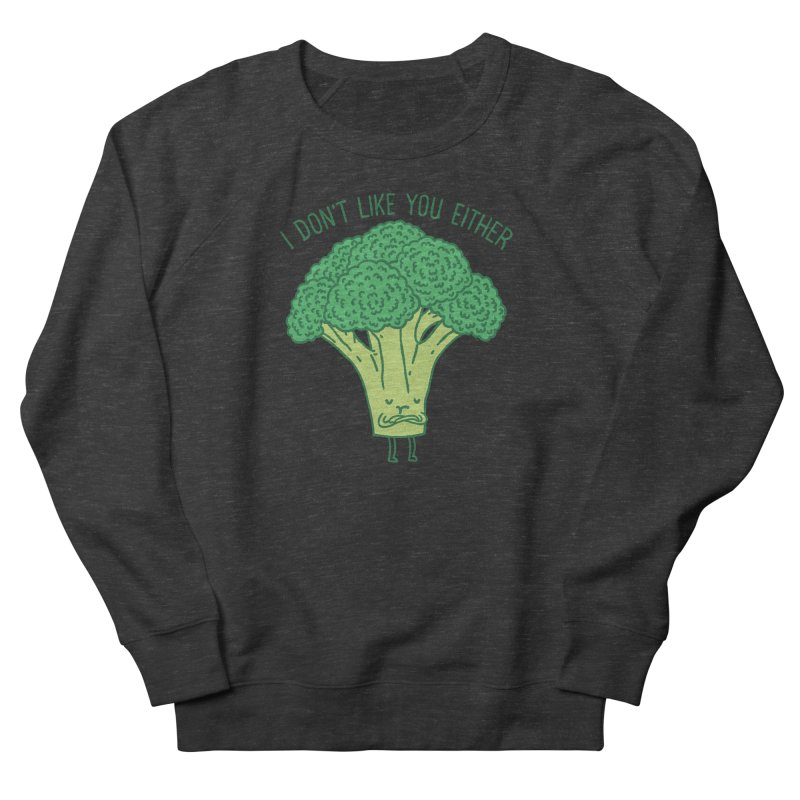 Broccoli don't like you either Women's Sweatshirt by ilovedoodle's Artist Shop